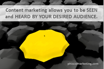 Content marketing gets you seen and heard by your audience