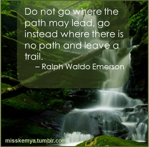 Do not go where path may lead