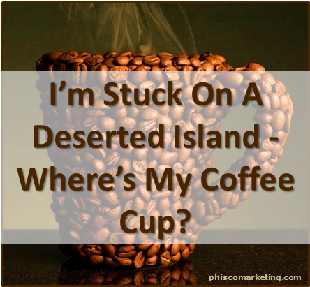 Stuck on a deserted island I must have coffee