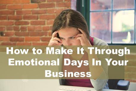 make it through emotional days in your business