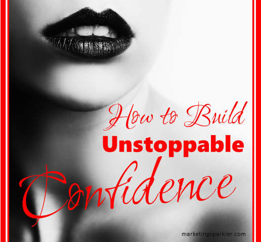 how to build unstoppable confidence