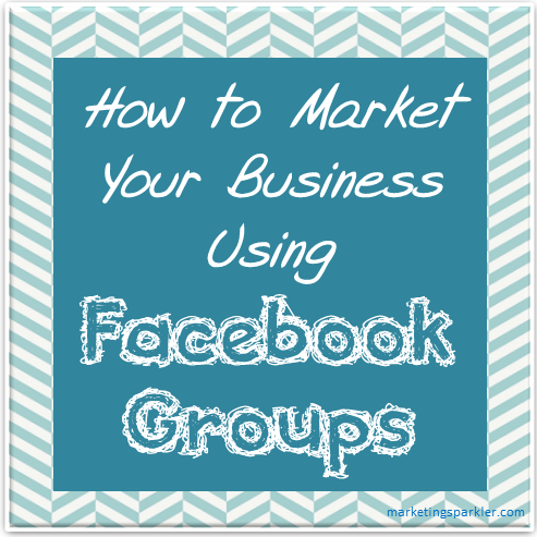 how to market your business Facebook groups