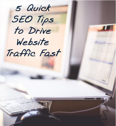 5 Quick SEO Tips To Drive Website Traffic Fast