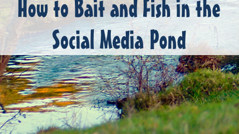 How to bait and fish in social media pond
