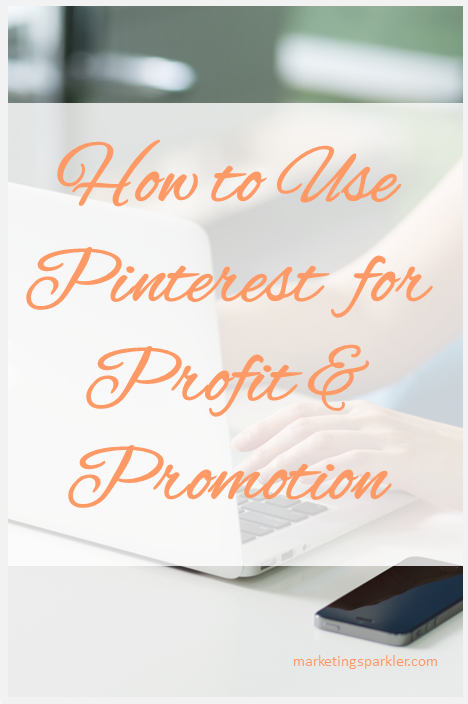 How to Use Pinterest for Profit and Promotion