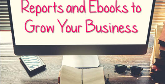 How to use free reports and ebooks to grow your business