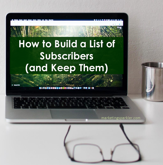 How to Build a List of Subscribers (and Keep Them)