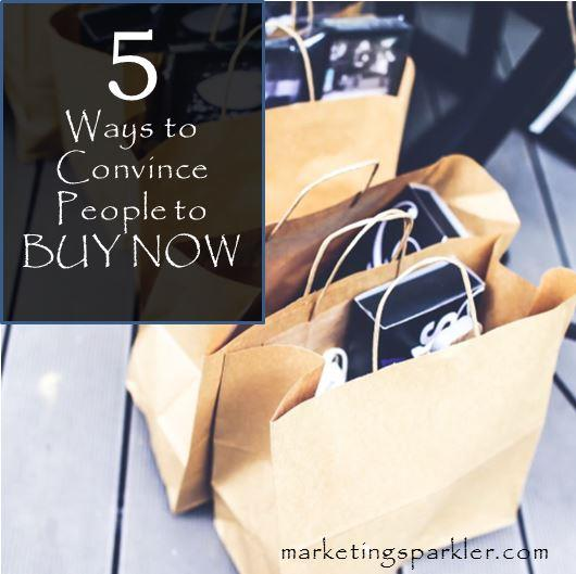 5 Ways to Convince People to Buy Now