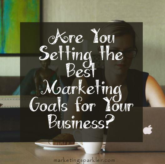 Are You Setting the Best Marketing Goals for Your Business?
