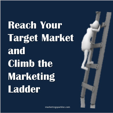 reach your target market and climb marketing ladder