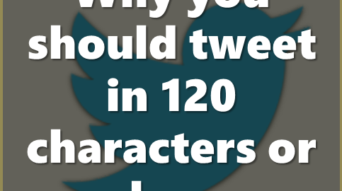 why you should tweet in 120 characters or less