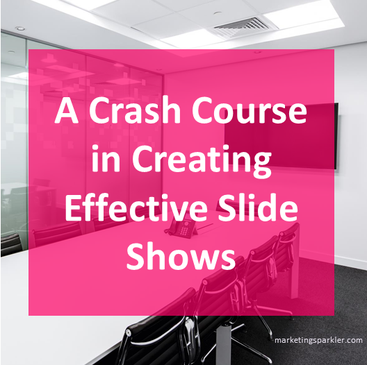 A Crash Course in Creating Effective Slide Shows