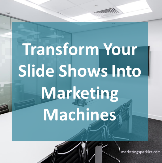 Transform Your Slide Shows Into Marketing Machines
