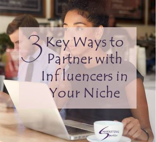 3 Key Ways to Partner with Influencers in Your Niche