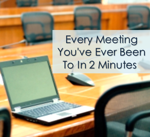 Every meeting youve been to in 2 minutes video by fast company