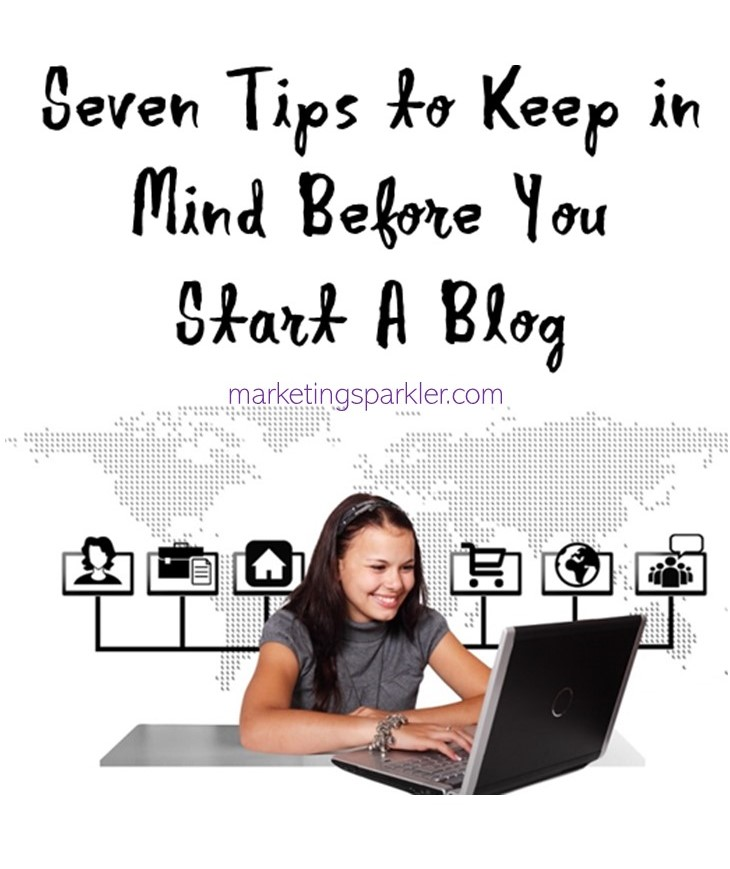 Seven Tips to Keep in Mind Before You Start a Blog
