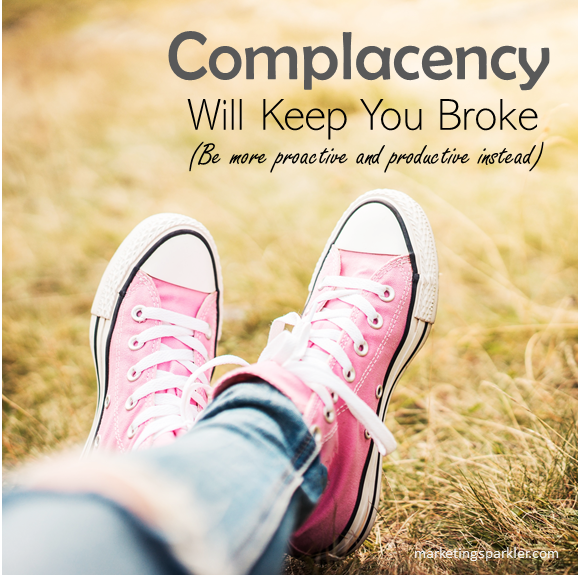 Complacency will keep you broke