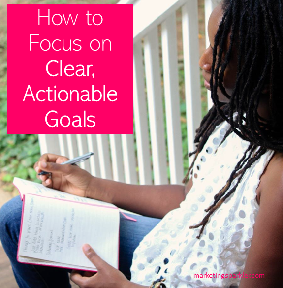 How to Focus on Clear Actionable Goals