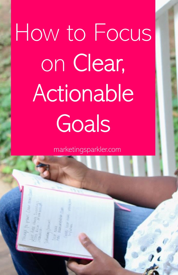 How to Set and Focus on Clear Actionable Goals For Your Business and Your Life