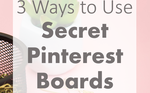 3 Ways to Use Secret Pinterest Boards
