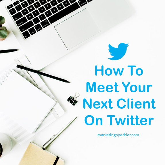 How to Meet Your Next Client On Twitter | Marketing Sparkler