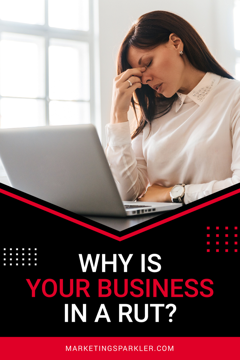 Why is your business in a rut
