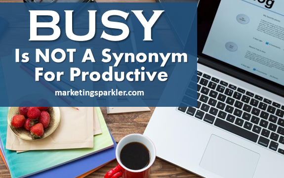Busy Is Not A Synonym For Productive