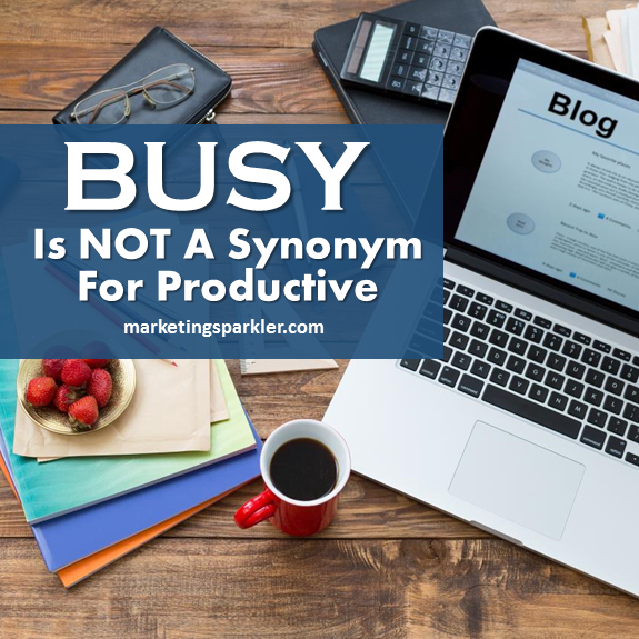 Busy is not a synonym for productive - Miss Kemya - Marketing Sparkler