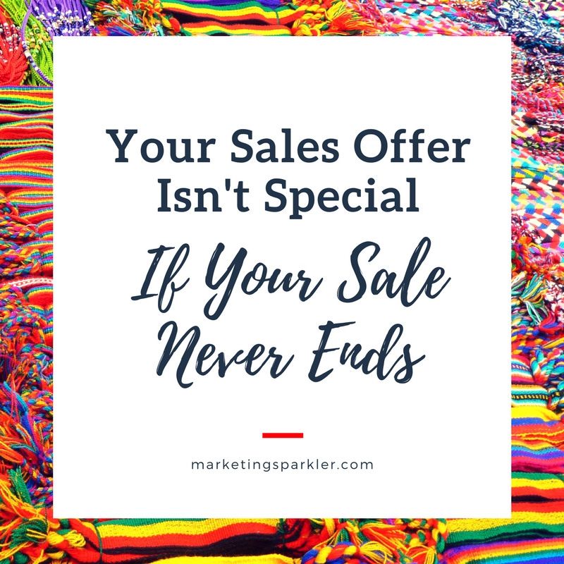 Your Sales Offer Isn't Special If Your Sale Never Ends