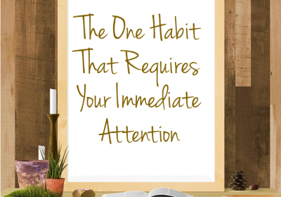 The One Bad Habit That Requires Your Immediate Attention