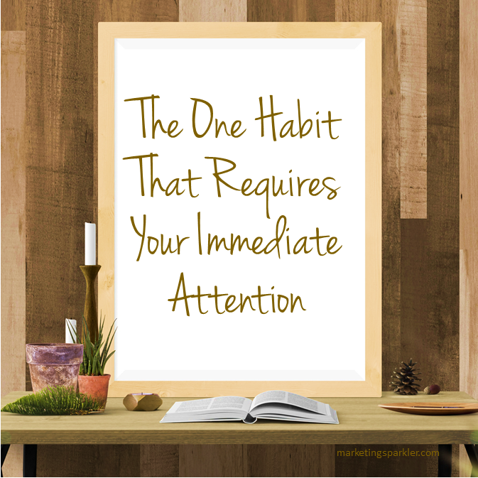 One Habit That Requires Your Immediate Attention