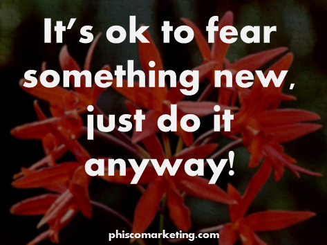 Face your fear and do it anyway
