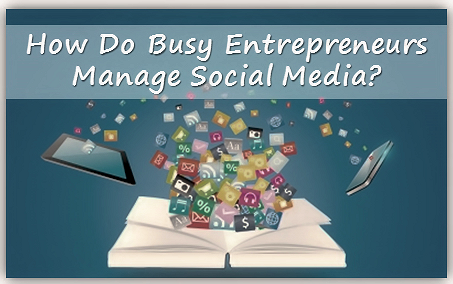 how do busy entrepreneurs do social media management