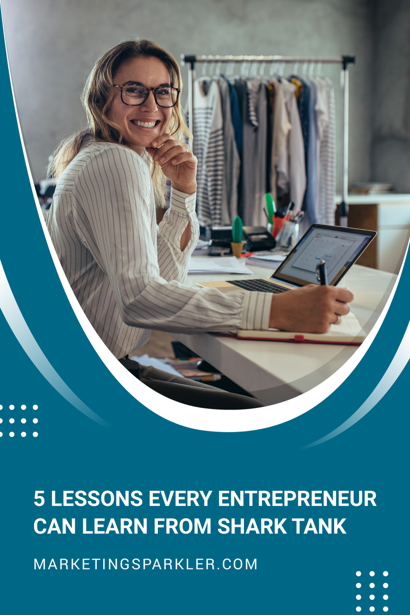 5 Lessons Every Entrepreneur Can Learn From Shark Tank
