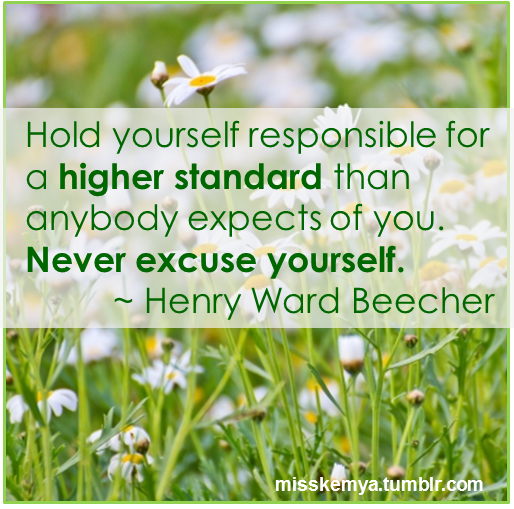 Hold yourself to a higher standard