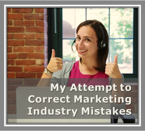 My Attempt to Correct Marketing Industry Mistakes