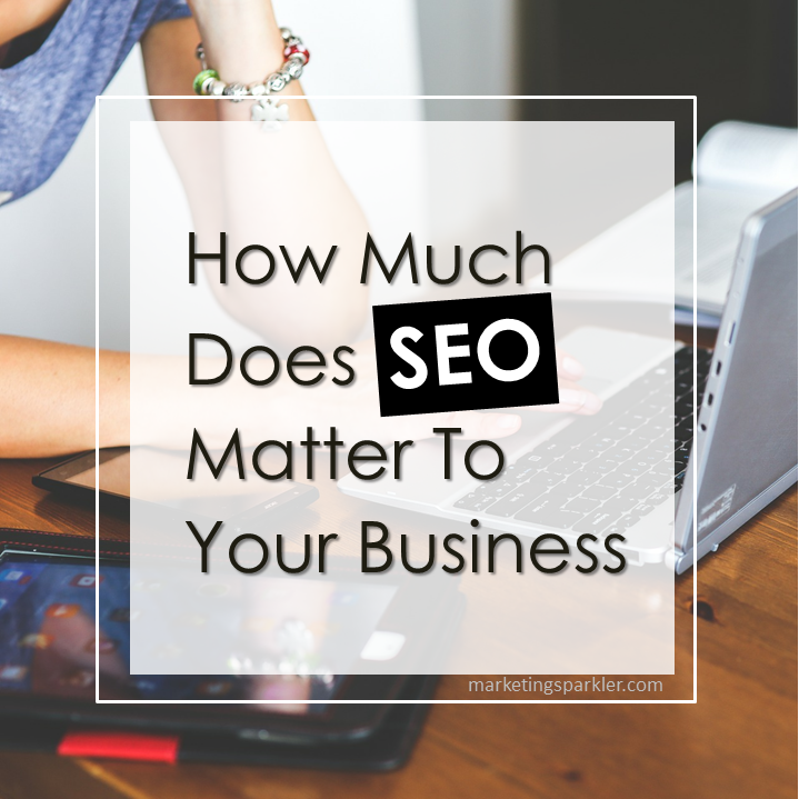 How Much Does SEO Matter To Your Business