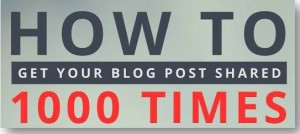 how to get blog post shared 1000 times