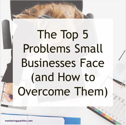 Top Five Small Business Problems and Solutions to Overcome Them