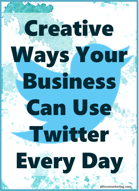 Creative Ways Your Business Can Use Twitter Every Day