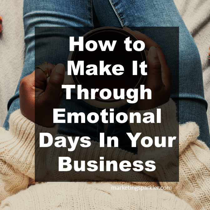 How to make it through emotional days in your business