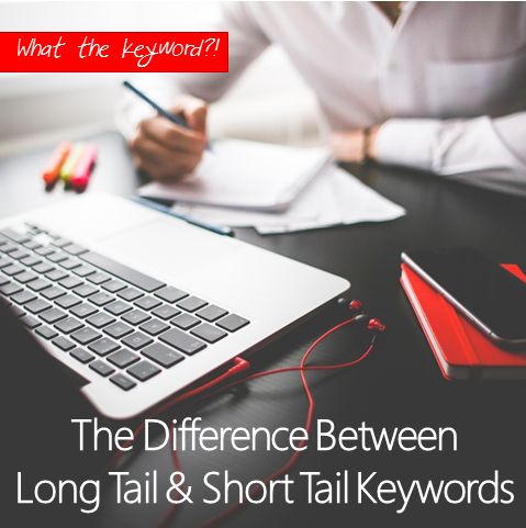 The Difference Between Long Tail Keywords and Short Tail Keywords