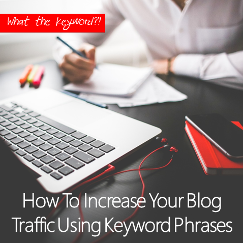 How To Increase Your Blog Traffic Using Keyword Phrases
