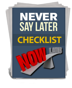 Never Say Later Checklist