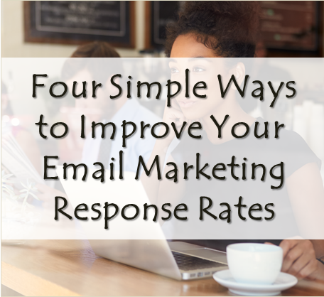 Four Simple Ways to Improve Your Email Marketing Response Rates