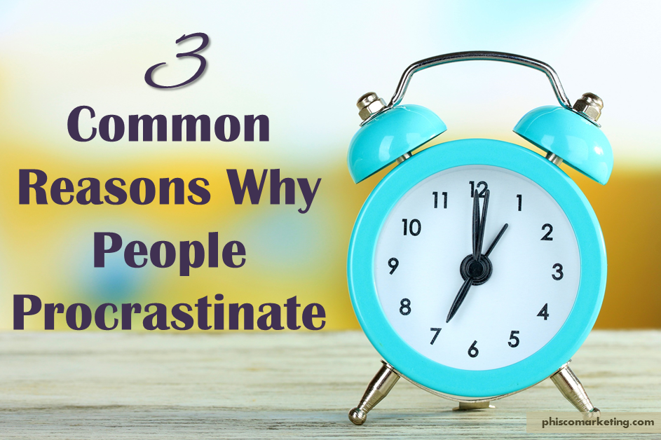 3 Common Reasons Why People Procrastinate