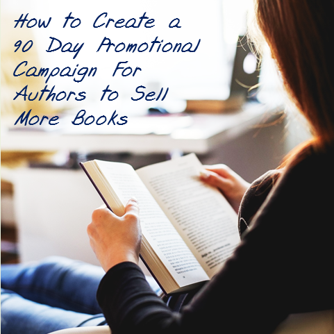 How to Create Your Own 90 Day Promotional Campaign to Sell More Books!