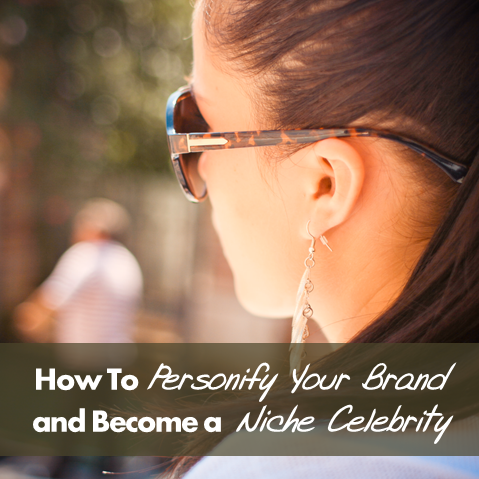 How to Personify Your Brand and Become a Niche Celebrity