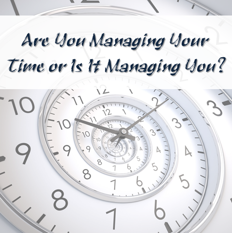 Time Management: Are you managing your time or is time managing you?
