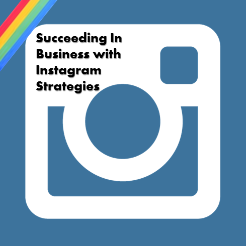 Succeeding In Business With Instagram Strategies [Infographic]